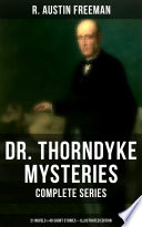 Free DR. THORNDYKE MYSTERIES – Complete Series: 21 Novels & 40 Short Stories (Illustrated Edition) Read Online