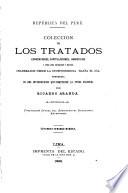Colección de los tratados, convenciones capitulaciones, armisticios, y otros actos diplomáticos y políticos celebrados desde la independencia hasta el día, precedida de una introducciín que comprende la época colonial