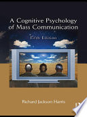 """A Cognitive Psychology of Mass Communication"" by Richard Jackson Harris, Fred W. Sanborn"