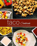 Taco Cookbook  An Easy Taco Cookbook Filled with Delicious Taco Recipes  2nd Edition