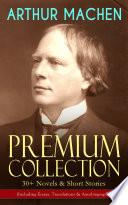ARTHUR MACHEN Premium Collection: 30+ Novels & Short Stories (Including Essays, Translations & Autobiography) Read Online