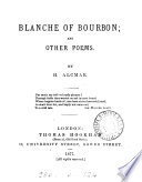 Blanche of Bourbon  and Other Poems Book