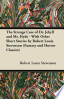 The Strange Case Of Dr Jekyll And Mr Hyde With Other Short Stories By Robert Louis Stevenson Fantasy And Horror Classics