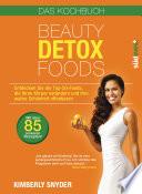 Beauty Detox Foods  : Entdecken Sie die Top-50-Beauty-Foods, die Ihren Körper verändern und Ihre wahre Schönheit offenbaren. Kochbuch mit 85 Rezepten.