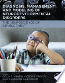 Diagnosis  Management and Modeling of Neurodevelopmental Disorders