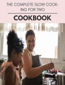 The Complete Slow Cooking For Two Cookbook Book PDF