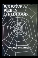 We Wove a Web in Childhood