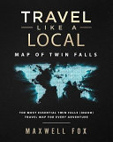Travel Like a Local   Map of Twin Falls  The Most Essential Twin Falls  Idaho  Travel Map for Every Adventure