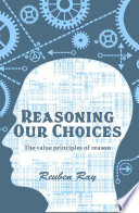 Reasoning Our Choices   The value principles of reason Book