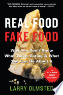 """""""Real Food/Fake Food: Why You Don't Know What You're Eating and What You Can Do About It"""" by Larry Olmsted"""