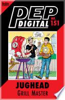 Pep Digital Vol. 151: Jughead: Grill Master