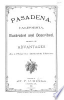 Pasadena  California  Illustrated and Described Showing Its Advantages as a Place for Desirable Homes