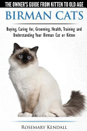 Birman Cats   The Owner s Guide from Kitten to Old Age   Buying  Caring For  Grooming  Health  Training  and Understanding Your Birman Cat Or Kitten