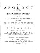 An Apology for the True Christian Divinity, being an explanation and vindication of the principles and doctrines of the People called Quakers