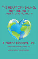 The Heart of Healing: From Trauma to Health and Harmony