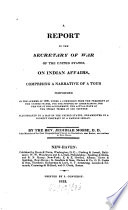 A Report to the Secretary of War of the United States on Indian Affairs