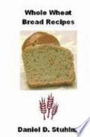 Whole Wheat Bread Recipes 2nd Ed