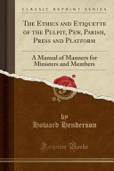 The Ethics and Etiquette of the Pulpit  Pew  Parish  Press and Platform