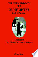 The Life and Death of a Gunfighter  Book 1