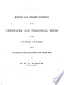 History and present condition of the newspaper and periodical press of the United States  with a catalogue of the publications of the census year  by S N D  North