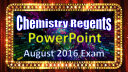Chemistry Regents PowerPoint Spectacular   August 2016 Exam in Physical Setting