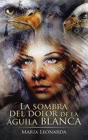 La Sombra Del Dolor De La Águila Blanca Pdf/ePub eBook