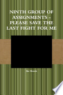 Ninth Group of Assignments   Please Save the Last Fight for Me Book