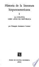 Literatura hispanoamericana: La Colonia. Cien años de república