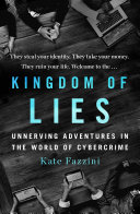 link to Kingdom of lies : unnerving adventures in the world of cybercrime in the TCC library catalog