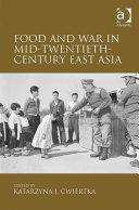 Food and War in Mid Twentieth Century East Asia