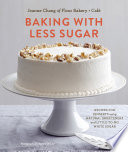 """Baking with Less Sugar: Recipes for Desserts Using Natural Sweeteners and Little-to-No White Sugar"" by Joanne Chang, Joseph De Leo"