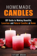 Homemade Candles  DIY Guide to Making Beautiful  Luxurious