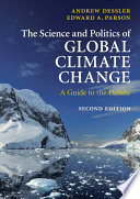 The Science and Politics of Global Climate Change  : A Guide to the Debate