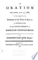 An Oration Delivered July 4, 1788  : At the Request of the Inhabitants of the Town of Boston, in Celebration of the Anniversary of American Independence