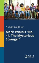 A Study Guide for Mark Twain s  No  44  The Mysterious Stranger