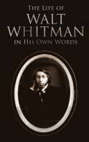 The Life of Walt Whitman in His Own Words Pdf/ePub eBook
