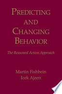 """Predicting and Changing Behavior: The Reasoned Action Approach"" by Martin Fishbein, Icek Ajzen"
