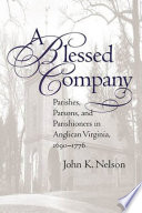 A Blessed Company  : Parishes, Parsons, and Parishioners in Anglican Virginia, 1690-1776
