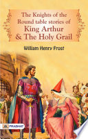 The Knights of the Round Table: Stories of King Arthur and the Holy Grail