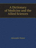 A Dictionary of Medicine and the Allied Sciences