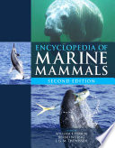 """Encyclopedia of Marine Mammals"" by Bernd Würsig, William F. Perrin, J.G.M. Thewissen"