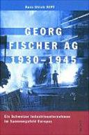 Georg Fischer AG 1930 - 1945.: Ein Schweizer ...