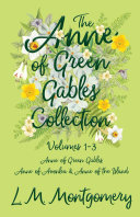 The Anne of Green Gables Collection - Volumes 1-3 (Anne of Green Gables, Anne of Avonlea and Anne of the Island) Pdf