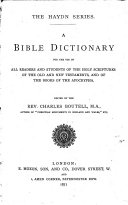 A Bible Dictionary for the Use of All Readers and Students of the Holy Scriptures of the Old and New Testaments of the Books of the Apocrypha