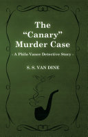 "The ""Canary"" Murder Case (A Philo Vance Detective Story)"