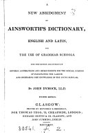 A new abridgment of Ainsworth s Dictionary  English and Latin  by J  Dymock