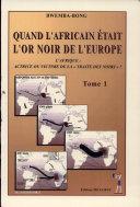 Quand l'africain était l'or noir de l'Europe: Faits et temoignages