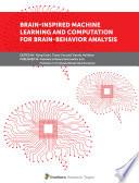 Brain inspired Machine Learning and Computation for Brain Behavior Analysis