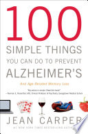 100 Simple Things You Can Do to Prevent Alzheimer s and Age Related Memory Loss