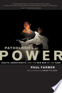 """""""Pathologies of Power: Health, Human Rights, and the New War on the Poor"""" by Paul Farmer"""